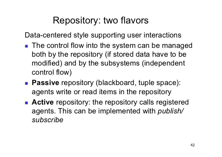 Repository: two flavorsData-centered style supporting user interactions The control flow into the system can be managed ...