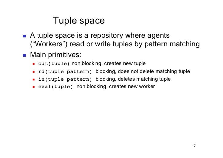 """Tuple space   A tuple space is a repository where agents     (""""Workers"""") read or write tuples by pattern matching   Ma..."""
