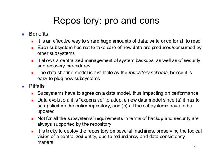 Repository: pro and cons   Benefits         It is an effective way to share huge amounts of data: write once for all t...