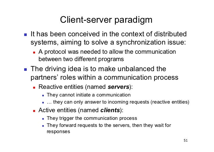 Client-server paradigm   It has been conceived in the context of distributed     systems, aiming to solve a synchronizat...