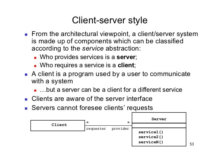 Client-server style   From the architectural viewpoint, a client/server system     is made up of components which can be...