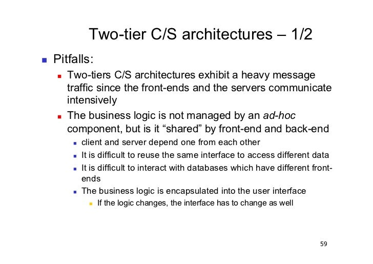 Two-tier C/S architectures – 1/2   Pitfalls:        Two-tiers C/S architectures exhibit a heavy message          traff...