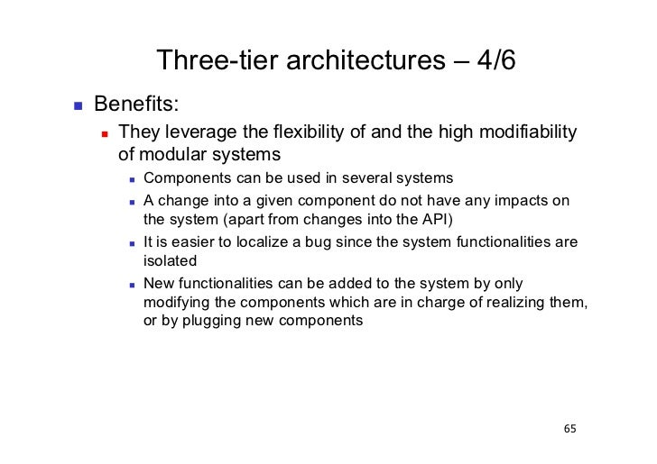 Three-tier architectures – 4/6   Benefits:        They leverage the flexibility of and the high modifiability         ...
