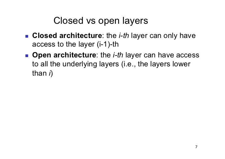 Closed vs open layers   Closed architecture: the i-th layer can only have     access to the layer (i-1)-th   Open arch...