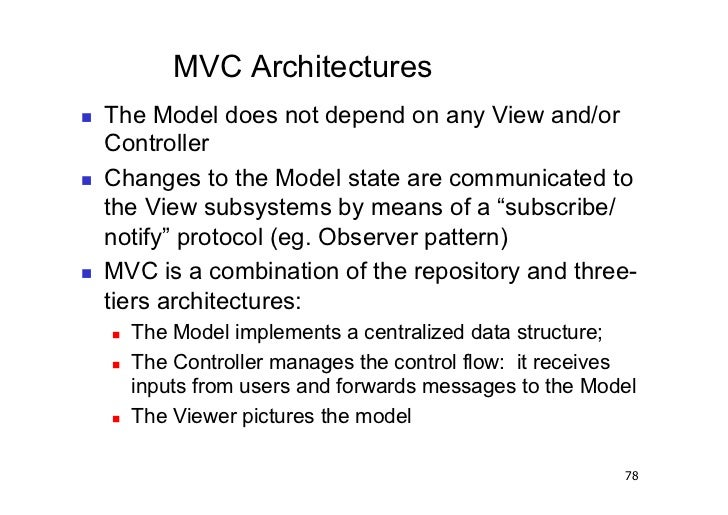 MVC Architectures   The Model does not depend on any View and/or     Controller   Changes to the Model state are commu...