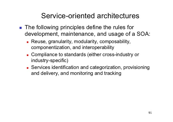 Service-oriented architectures   The following principles define the rules for     development, maintenance, and usage o...