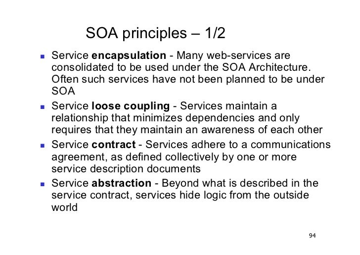 SOA principles – 1/2   Service encapsulation - Many web-services are     consolidated to be used under the SOA Architect...