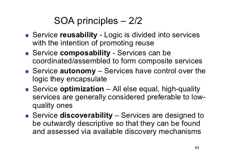 SOA principles – 2/2   Service reusability - Logic is divided into services     with the intention of promoting reuse ...