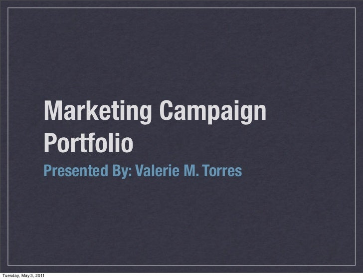 Marketing Campaign                   Portfolio                   Presented By: Valerie M. TorresTuesday, May 3, 2011