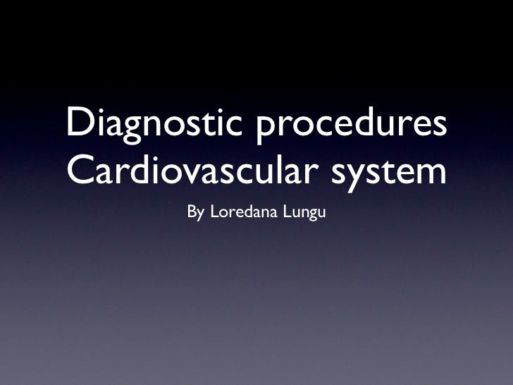 Diagnostic proceduresCardiovascular system      By Loredana Lungu