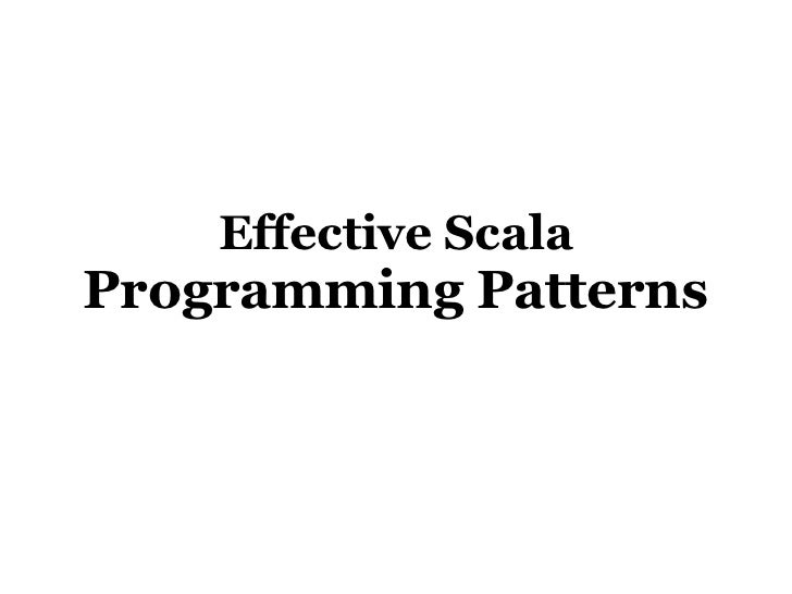 Effective ScalaProgramming Patterns