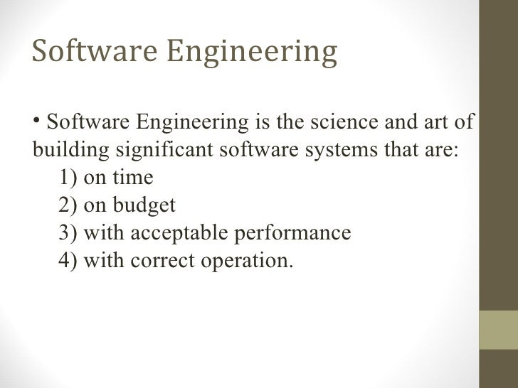 Software Engineering  <ul><li>Software Engineering is the science and art of building significant software systems that ar...