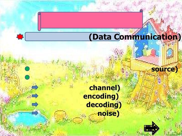 (Data Communication)              source)  channel)encoding) decoding)    noise)