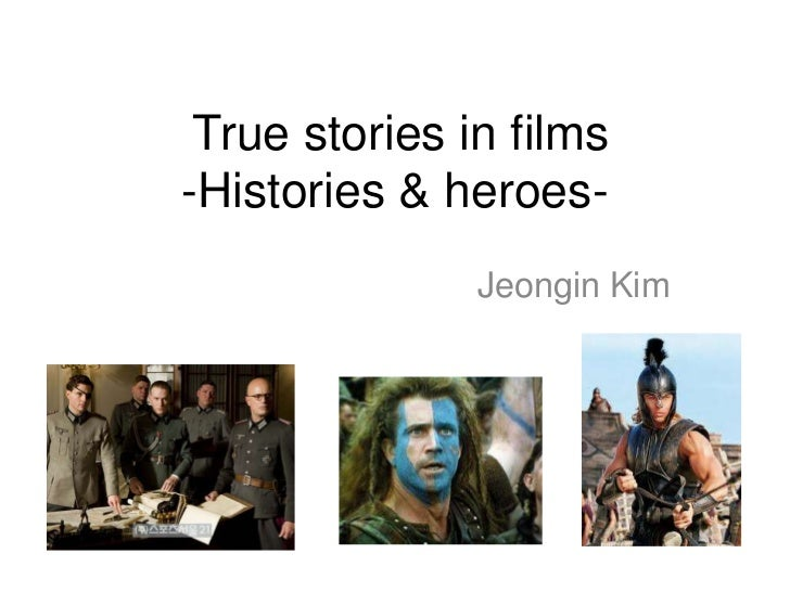 True stories in films-Histories & heroes-               Jeongin Kim
