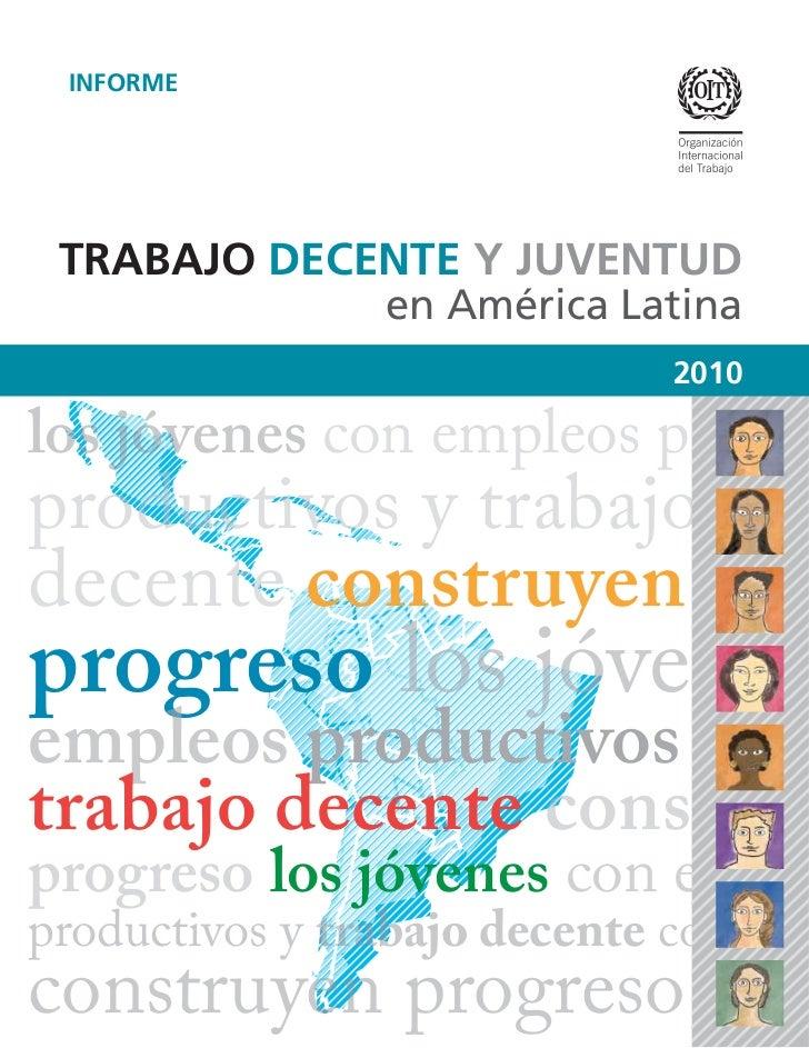 INFORME TRABAJO DECENTE Y JUVENTUD                en América Latina                              2010los jóvenes con emple...