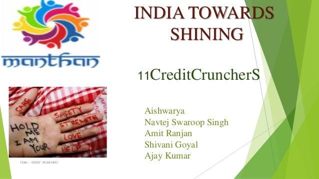 11CreditCruncherS TEAM :- CREDIT CRUNCHERS INDIA TOWARDS SHINING Aishwarya Navtej Swaroop Singh Amit Ranjan Shivani Goyal ...