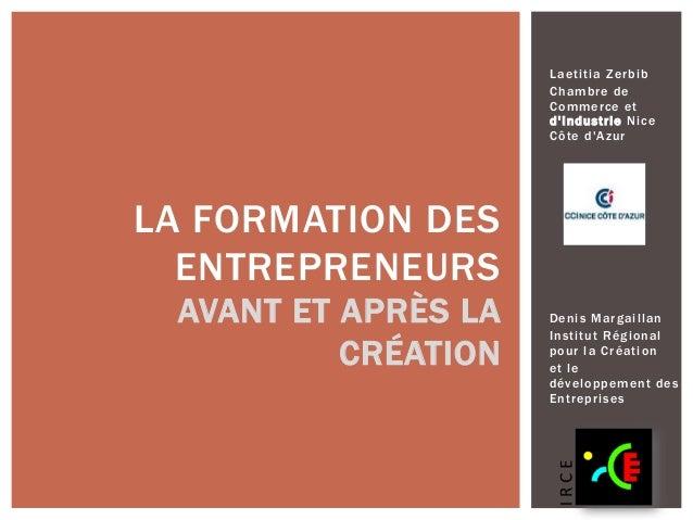 Denis Margaillan  Inst i tut Régional  pour la Création  et le  développement des  Entreprises  LA FORMATION DES  ENTREPRE...