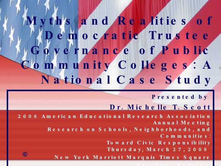 Myths and Realities of Democratic Trustee Governance of Public Community Colleges: A National Case Study Presented by   Dr...