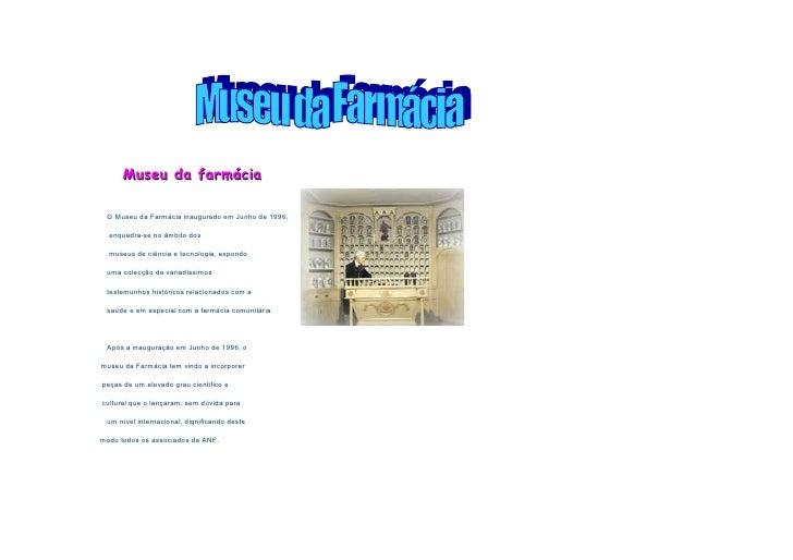 Museu da farmácia   O Museu da Farmácia inaugurado em Junho de 1996,    enquadra-se no âmbito dos    museus de ciência e t...