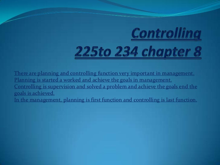 There are planning and controlling function very important in management.Planning is started a worked and achieve the goal...