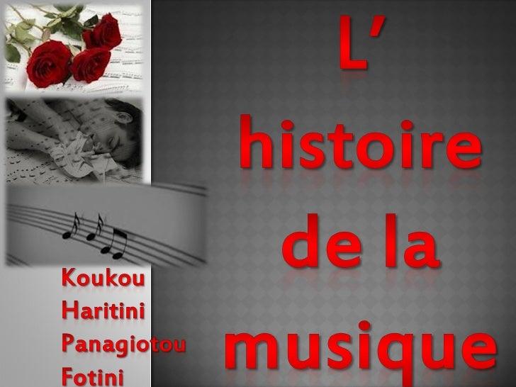 La  musique existe depuis beaucoup detemps, même les plus reculés, sûrementavant même lépoque de ses premièrestraces his...
