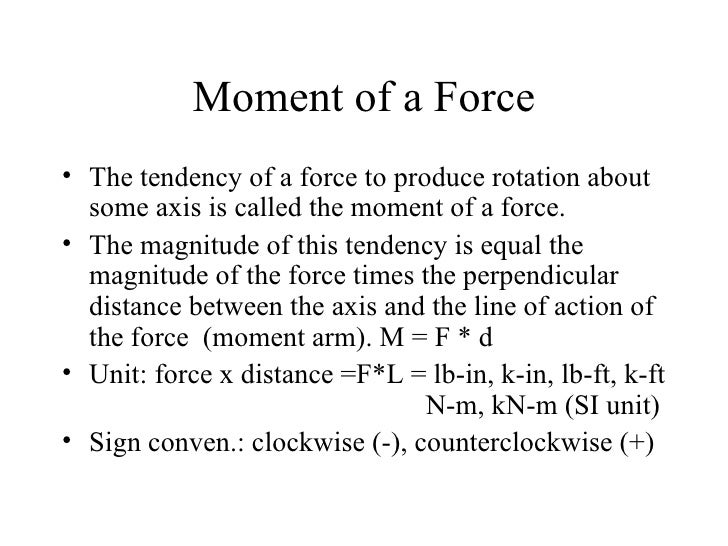Moment of a Force• The tendency of a force to produce rotation about  some axis is called the moment of a force.• The magn...
