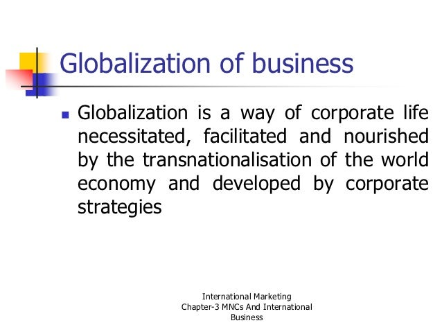 international business mnc A global company is generally referred to as a multinational corporation (mnc) an mnc is a company that operates in two or more countries, leveraging the global environment to approach varying markets in attaining revenue generation these international operations are pursued as a result of the strategic potential.