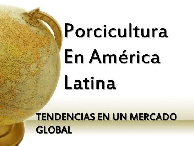 Porcicultura En América Latina TENDENCIAS EN UN MERCADO GLOBAL