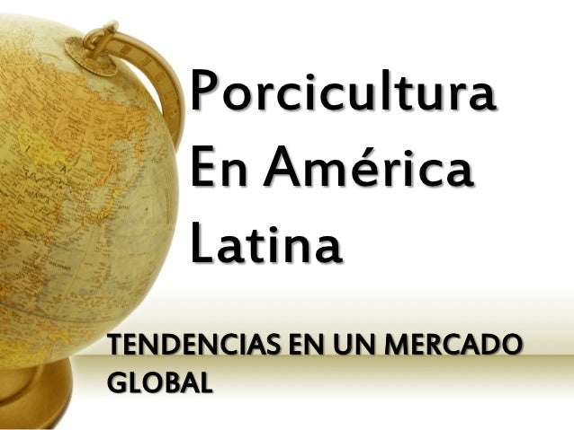 Porcicultura    En América    LatinaTENDENCIAS EN UN MERCADOGLOBAL