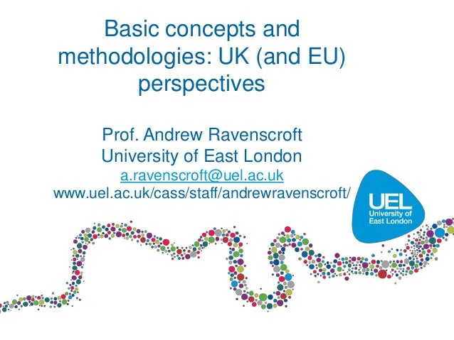Basic concepts andmethodologies: UK (and EU)       perspectives      Prof. Andrew Ravenscroft      University of East Lond...