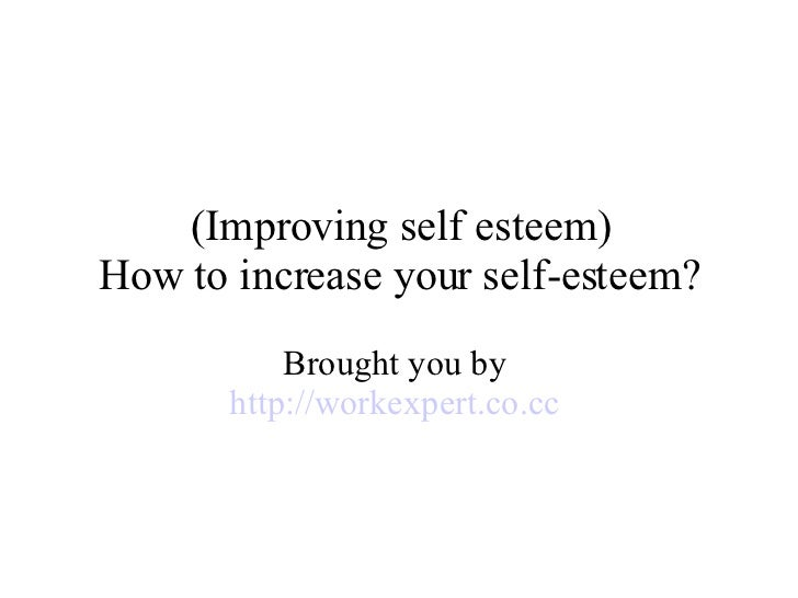 methodologies for enhancing the self esteem of Check out these simple, easy ways to build self-esteem and boost your self-confidence focus on positive self-traits when you wake up in the morning and head to the mirror, don't pick yourself apart to find flaws.