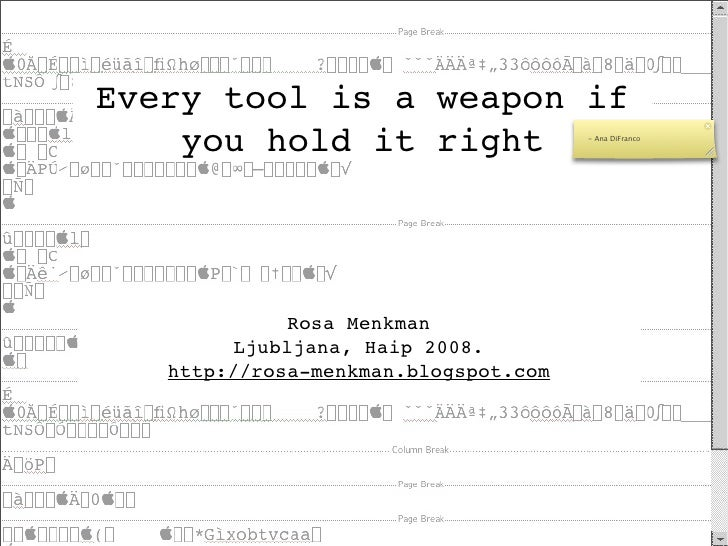 Every tool is a weapon if     you hold it right                 - Ana DiFranco                   Rosa Menkman          Lju...