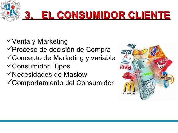 3.  EL CONSUMIDOR CLIENTE <ul><li>Venta y Marketing </li></ul><ul><li>Proceso de decisión de Compra </li></ul><ul><li>Co...