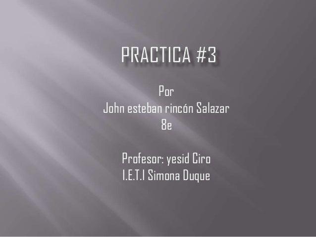 PorJohn esteban rincón Salazar            8e    Profesor: yesid Ciro    I.E.T.I Simona Duque