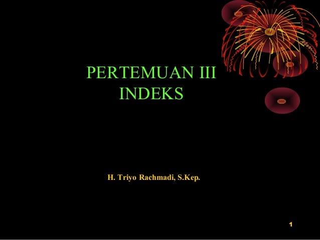 PERTEMUAN III   INDEKS  H. Triyo Rachmadi, S.Kep.                              1