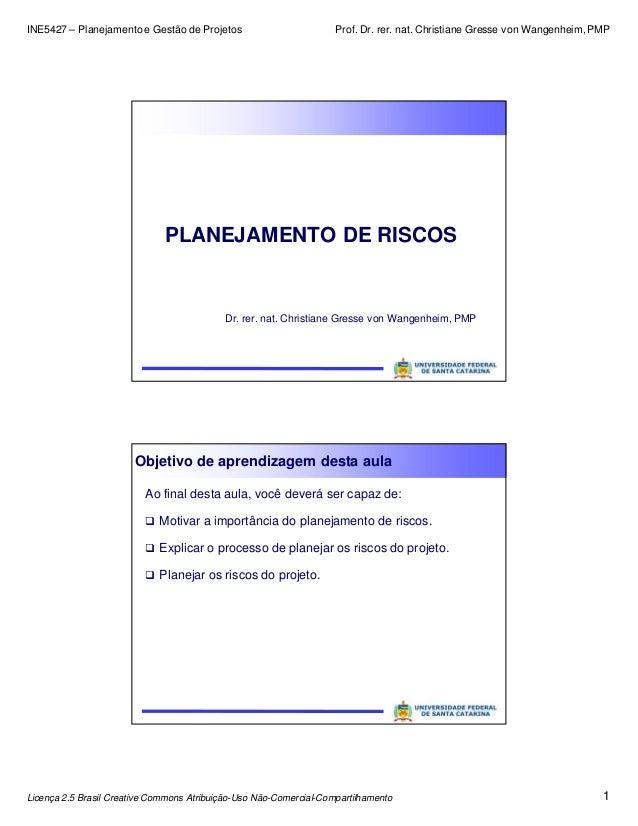 INE5427 – Planejamento e Gestão de Projetos Prof. Dr. rer. nat. Christiane Gresse von Wangenheim, PMP Licença 2.5 Brasil C...