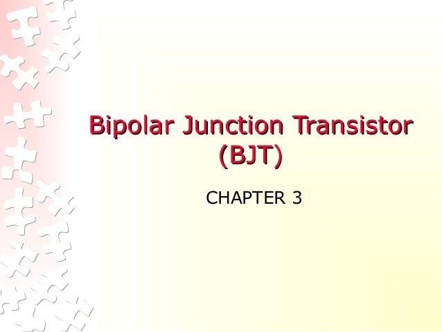 Bipolar Junction TransistorBipolar Junction Transistor (BJT)(BJT) CHAPTER 3