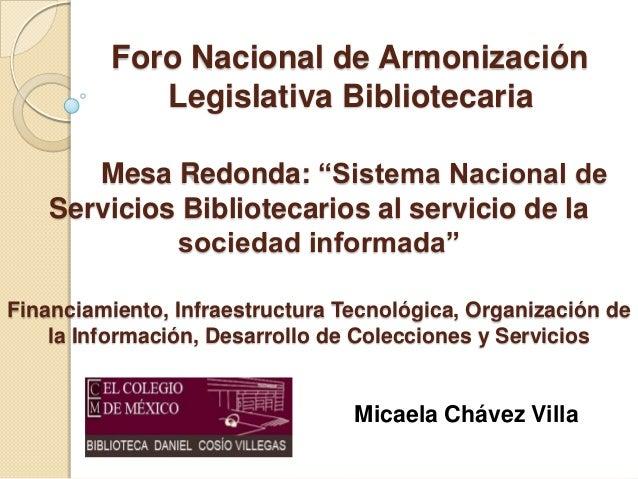 "Foro Nacional de Armonización Legislativa Bibliotecaria Mesa Redonda: ""Sistema Nacional de Servicios Bibliotecarios al ser..."