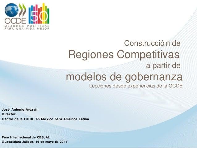 Construcció n de Regiones Competitivas a partir de modelos de gobernanza Lecciones desde experiencias de la OCDE José Anto...