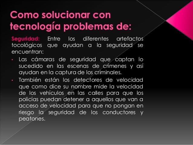 Ergonomía: La tecnología puede ayudar a la ergonomía produciendo artefactos que ayuden a la mantención de la ergonomía y e...