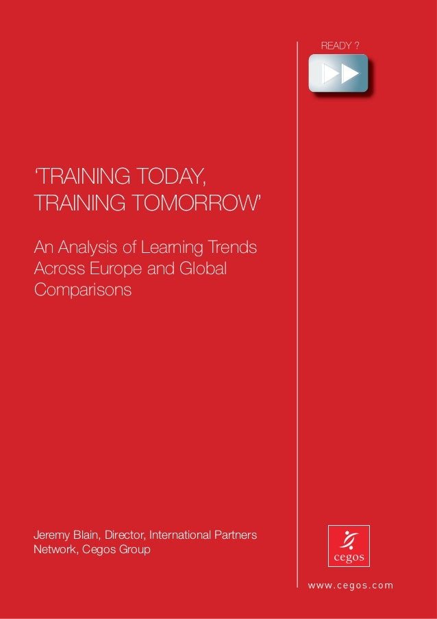 1 Jeremy Blain, Director, International Partners Network, Cegos Group 'TRAINING TODAY, TRAINING TOMORROW' An Analysis of L...