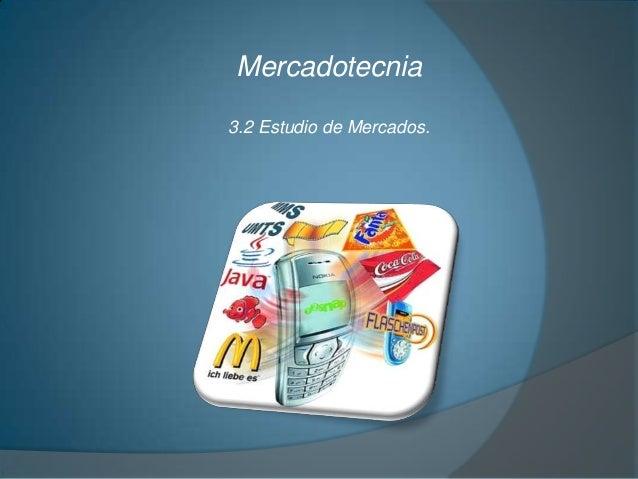Mercadotecnia 3.2 Estudio de Mercados.