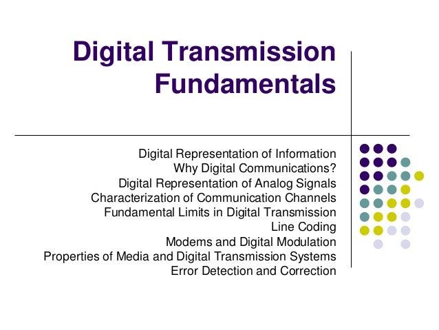 Digital Transmission Fundamentals Digital Representation of Information Why Digital Communications? Digital Representation...