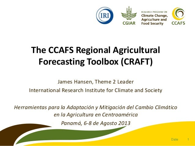 The CCAFS Regional Agricultural Forecasting Toolbox (CRAFT) James Hansen, Theme 2 Leader International Research Institute ...