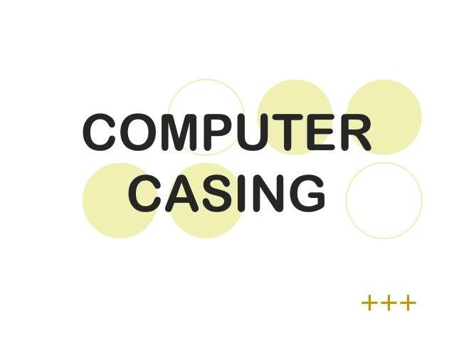 COMPUTER CASING +++