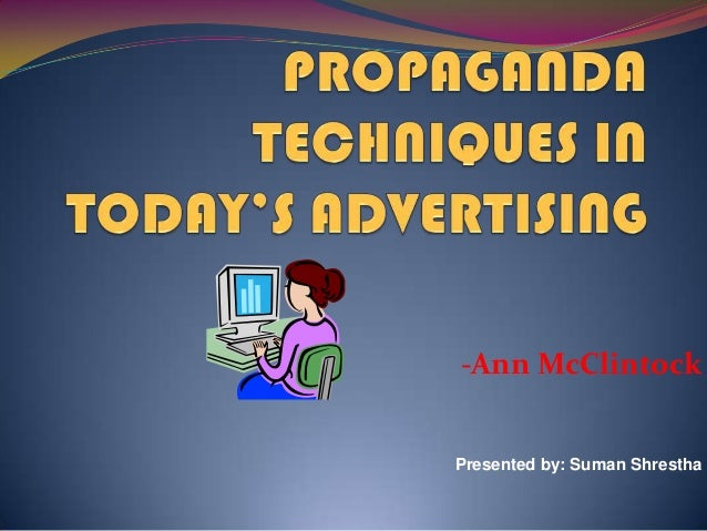 propagand techniques in todays advertising Propaganda :  deceptive or distorted information to promote a policy or product from ann mcclintock's article propaganda techniques in today's advertising.
