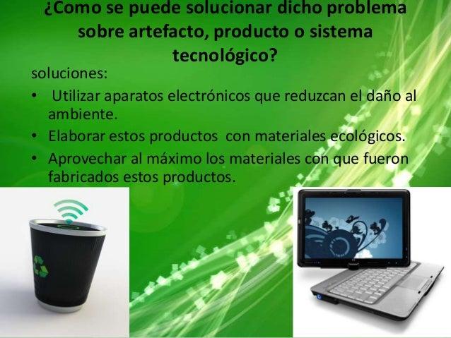 ¿Como se puede solucionar dicho problema sobre artefacto, producto o sistema tecnológico? soluciones: • Utilizar aparatos ...