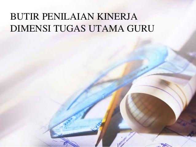 BUTIR PENILAIAN KINERJA DIMENSI TUGAS UTAMA GURU