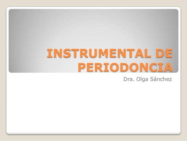 INSTRUMENTAL DE PERIODONCIA Dra. Olga Sánchez