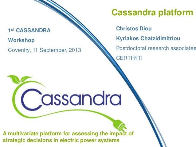 Cassandra platform Christos Diou Kyriakos Chatzidimitriou Postdoctoral research associates CERTH/ITI A multivariate platfo...